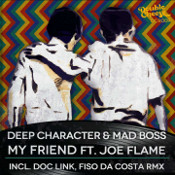 Deep Character & Mad Boss featuring Joe Flame - My friend