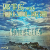Mus Threee featuring Tantra-Zawadi & Dana Byrd - Above the clouds