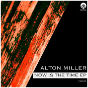 Alton Miller - Now is the time EP