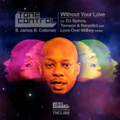 Tone Control featuring James B. Coleman - Without your love