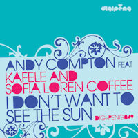 Andy Compton featuring Kafele and Sofia Loren Coffee - I don't want to see the sun