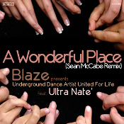 Blaze presents Underground Dance Artist United for Life featuring Ultra Nate - A wonderful place (Sean McCabe Remix)