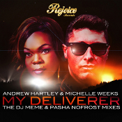 Andrew Hartley & Michelle Weeks - My deliverer (The DJ Meme & Pasha Nofrost Mixes)