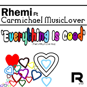 Rhemi featuring Carmichael MusicLover - Everything is good (that's why I love you)