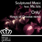 Sculptured Music featuring Ms Isis - Only (Kings of Groove Remix)