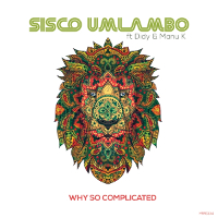 Sisco Umlambo featuring Didy & Manu K - Why so complicated