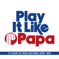 Play it like Papa (15 Years of Papa Records)
