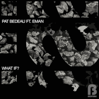 Pat Bedeau featuring E-Man - What if